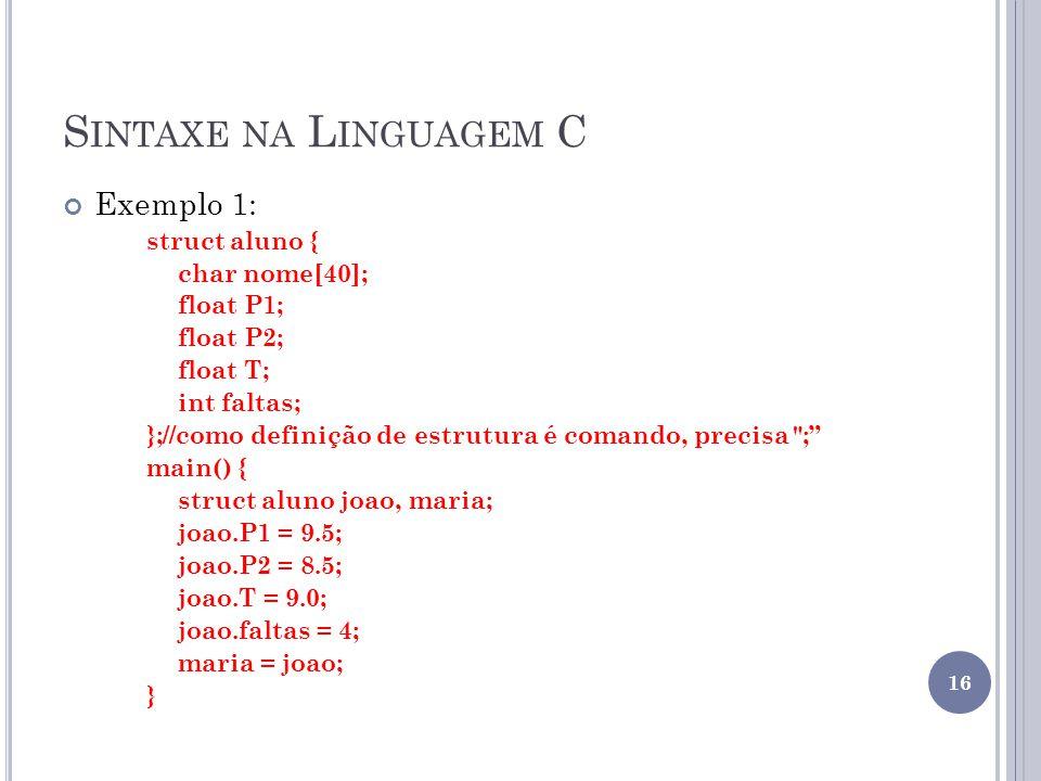 Sintaxe na Linguagem C Exemplo 1: struct aluno { char nome[40];